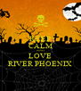 KEEP CALM AND LOVE RIVER PHOENIX - Personalised Poster A4 size