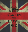 KEEP CALM AND LOVE RiZ - Personalised Poster A4 size
