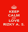 KEEP CALM AND LOVE RIZKY A. S. - Personalised Poster A4 size