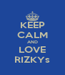KEEP CALM AND LOVE RIZKYs - Personalised Poster A4 size