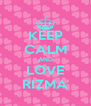 KEEP CALM AND LOVE RIZMA - Personalised Poster A4 size
