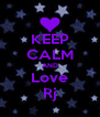 KEEP CALM AND Love Rj - Personalised Poster A4 size