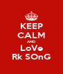 KEEP CALM AND LoVe Rk SOnG - Personalised Poster A4 size