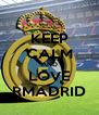 KEEP CALM AND LOVE RMADRID - Personalised Poster A4 size