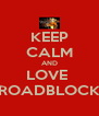 KEEP CALM AND LOVE  ROADBLOCK - Personalised Poster A4 size