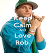 Keep Calm And  Love Rob  - Personalised Poster A4 size