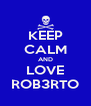 KEEP CALM AND LOVE ROB3RTO - Personalised Poster A4 size