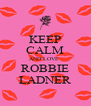 KEEP CALM AND LOVE  ROBBIE LADNER - Personalised Poster A4 size