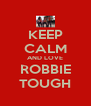KEEP CALM AND LOVE ROBBIE TOUGH - Personalised Poster A4 size