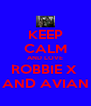 KEEP CALM AND LOVE ROBBIE X  AND AVIAN - Personalised Poster A4 size