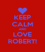 KEEP CALM AND LOVE ROBERT! - Personalised Poster A4 size