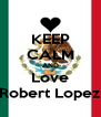 KEEP CALM AND Love Robert Lopez - Personalised Poster A4 size