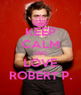 KEEP CALM AND LOVE ROBERT P. - Personalised Poster A4 size
