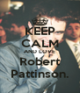 KEEP CALM AND LOVE Robert Pattinson. - Personalised Poster A4 size