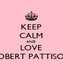 KEEP CALM AND LOVE ROBERT PATTISON - Personalised Poster A4 size