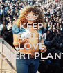 KEEP CALM AND LOVE ROBERT PLANT  - Personalised Poster A4 size