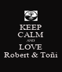KEEP CALM AND LOVE Robert & Toñi - Personalised Poster A4 size