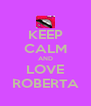 KEEP CALM AND LOVE ROBERTA - Personalised Poster A4 size