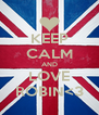 KEEP CALM AND LOVE ROBIN<3 - Personalised Poster A4 size