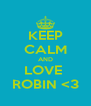 KEEP CALM AND LOVE  ROBIN <3 - Personalised Poster A4 size