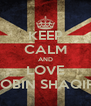 KEEP CALM AND LOVE ROBIN SHAQIRI - Personalised Poster A4 size