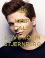 KEEP CALM AND LOVE ROBIN STJERNBERG - Personalised Poster A4 size