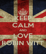 KEEP CALM AND LOVE ROBIN WITT - Personalised Poster A4 size