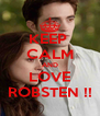 KEEP  CALM AND LOVE ROBSTEN !! - Personalised Poster A4 size