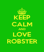 KEEP CALM AND LOVE ROBSTER - Personalised Poster A4 size