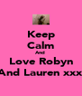 Keep Calm And  Love Robyn And Lauren xxx - Personalised Poster A4 size
