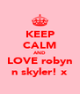 KEEP CALM AND LOVE robyn n skyler! x - Personalised Poster A4 size