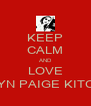 KEEP CALM AND LOVE ROBYN PAIGE KITCHEN - Personalised Poster A4 size
