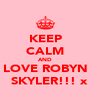 KEEP CALM AND LOVE ROBYN   SKYLER!!! x - Personalised Poster A4 size