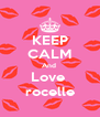 KEEP CALM And  Love   rocelle  - Personalised Poster A4 size