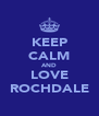 KEEP CALM AND LOVE ROCHDALE - Personalised Poster A4 size