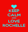 KEEP CALM AND LOVE ROCHELLE - Personalised Poster A4 size