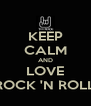 KEEP CALM AND LOVE ROCK 'N ROLL - Personalised Poster A4 size