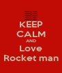 KEEP CALM AND Love Rocket man - Personalised Poster A4 size