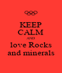 KEEP CALM AND love Rocks and minerals - Personalised Poster A4 size