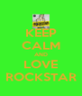 KEEP CALM AND LOVE ROCKSTAR - Personalised Poster A4 size