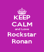 KEEP CALM and Love Rockstar Ronan - Personalised Poster A4 size