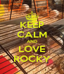 KEEP CALM AND LOVE ROCKY - Personalised Poster A4 size