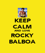 KEEP CALM AND LOVE ROCKY BALBOA - Personalised Poster A4 size