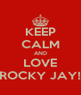 KEEP CALM AND LOVE ROCKY JAY! - Personalised Poster A4 size