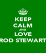 KEEP CALM AND LOVE ROD STEWART - Personalised Poster A4 size
