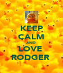 KEEP CALM AND LOVE  RODGER  - Personalised Poster A4 size