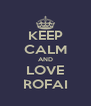 KEEP CALM AND LOVE ROFAI - Personalised Poster A4 size