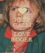 KEEP CALM AND LOVE ROGER  - Personalised Poster A4 size