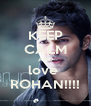 KEEP CALM AND love  ROHAN!!!! - Personalised Poster A4 size