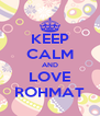 KEEP CALM AND LOVE ROHMAT - Personalised Poster A4 size